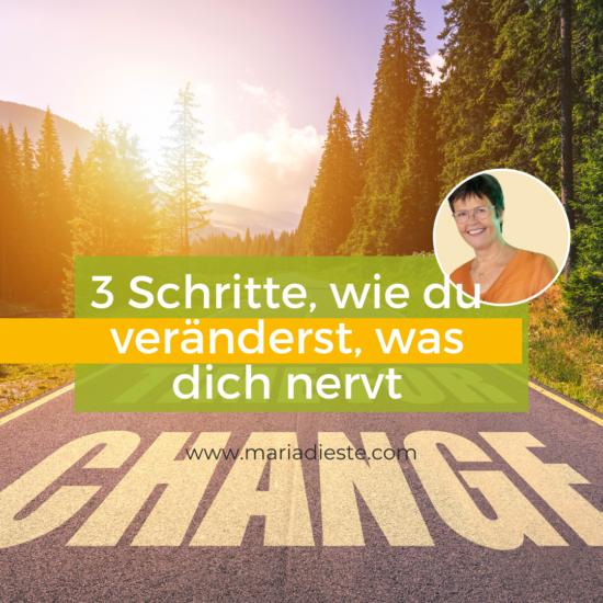 3 Schritte, wie du veränderst, was dich nervt