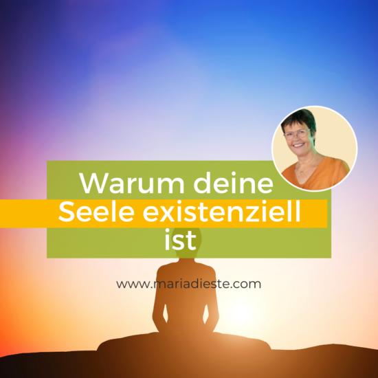 blog_beitrag_warum_Deine_seele_existenziell_ist_maria_dieste